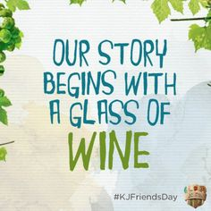 Our story begins with a glass of WINE!