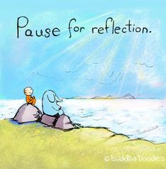 Today's Doodle: Pause for Reflection – BuddhaDoodles Buddha Thoughts, Happy Thoughts, Deep Thoughts, Tiny Buddha, Little Buddha, Cute Happy Quotes, Sassy Quotes, Buddah Doodles, Yoga Cartoon