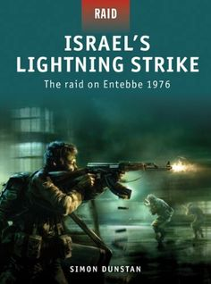 """Read """"Israel's Lightning Strike The raid on Entebbe by Simon Dunstan available from Rakuten Kobo. The Israeli Special Forces' operation at Entebbe goes down in history as one of the most audacious counter-terrorist ass. Erik Prince, Osprey Publishing, Delta Force, Battle Of Britain, Lightning Strikes, Classic Literature, Special Forces, Military History, Nonfiction"""