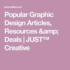Popular Graphic Design Articles, Resources & Deals   JUST™ Creative