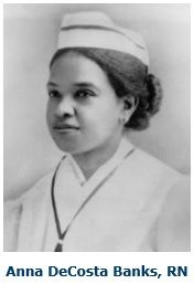 Anna Decosta Banks was the first head nurse at the Hospital and Training School for Nurses in South Carolina. Born in 1869, she was trained at Hampton Insititute's Dixie Hospital of Nursing. She returned to Charleston and served as Head nurse for 32 yeas. (A wing of the Medical University of So. Carolina is now named in her honor for her service to the state of So. Carolina.)