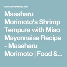 Masaharu Morimoto's Shrimp Tempura with Miso Mayonnaise Recipe - Masaharu Morimoto | Food & Wine