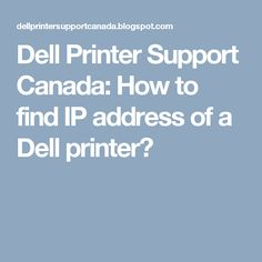 Dell Printer Support Canada: How to find IP address of a Dell printer? Printer, Canada, Printers