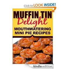 FREE ON Amazon.com: Muffin Tin Meals Delight: Mouthwatering Mini Pie Recipes eBook: Muffin Tin Meals: Kindle Store