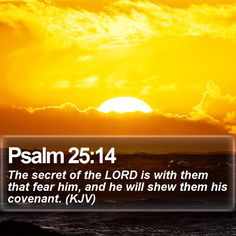 Psalm 25:14 The secret of the LORD is with them that fear him, and he will shew them his covenant. (KJV)  #Inspirational #God #Words #InspirationalMemes #PicOfTheDay http://www.bible-sms.com/