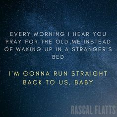 Rascal Flatts Lyrics, Song Lyrics, Country Music Lyrics, Forever Love, Wake Up, Make Me Smile, Pray, Love Quotes, Singing