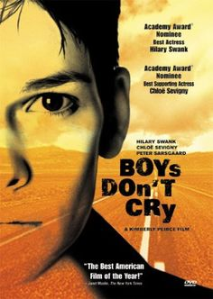 Boys Don't Cry - Female born, Teena Brandon adopts his male identity of Brandon Teena and attempts to find himself and love in Nebraska.