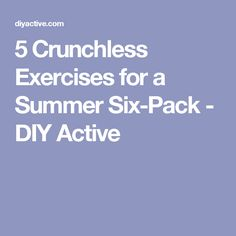 5 Crunchless Exercises for a Summer Six-Pack - DIY Active