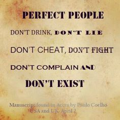 Perfect People . . .they do exist don't they?  **rolling my eyes to the ceiling**