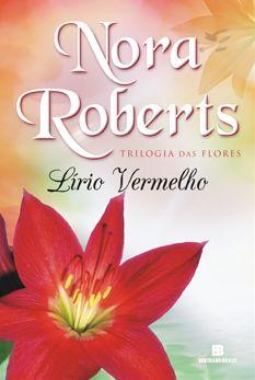 Lírio Vermelho - Nora Roberts - Trilogia das Flores #03 @bertrandbrasil