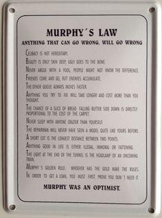 Sjov skilt vi fandt i London.  Murphys love er betegnelsen for en række populære ordsprog eller talemåder. Murphys første lov lyder: Hvis noget kan gå galt, vil det gå galt.