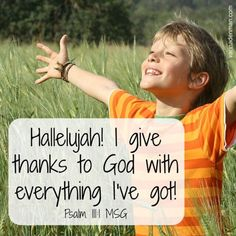 Happy Thanksgiving! I give thanks to God with everything I've got! Psalms 111:1