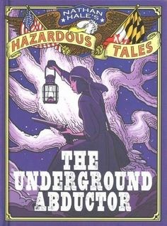 The Underground Abductor: An Abolitionist Tale (Nathan Hale's Hazardous Tales)