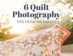 6 quilt photography tips from an expert to help your quilts shine! These tips are easily applies to your every day photos taken with just an iPhone!