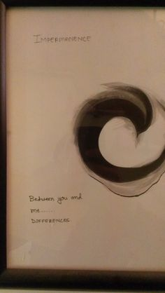 Impermanence Between you and me.....difference...