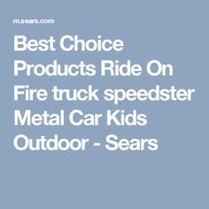 Best Choice Products Ride On Fire truck speedster Metal Car Kids Outdoor - Sears
