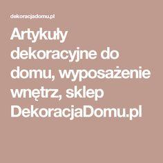 Artykuły dekoracyjne do domu, wyposażenie wnętrz, sklep DekoracjaDomu.pl