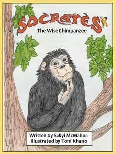 Socrates the Wise Chimpanzee by Sukyi McMahon, http://www.amazon.com/dp/B00B9FXON0/ref=cm_sw_r_pi_dp_0ubgrb0GD5R3M