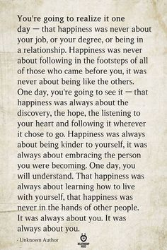 You're going to realize it one day — that happiness was never about your job, or Motivacional Quotes, Quotable Quotes, Wisdom Quotes, Words Quotes, Wise Words, Couple Quotes, Drake Quotes, Affirmation Quotes, Family Quotes