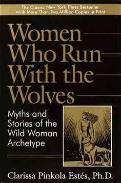 women who run with the wolves | Women Who Run with the Wolves: Myths and Stories of the Wild Woman ...