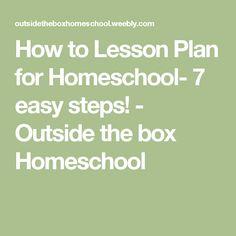 How to Lesson Plan for Homeschool- 7 easy steps! -  Outside the box Homeschool