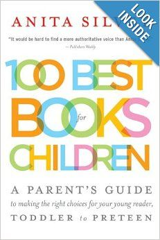100 Best Books for Children: A Parent's Guide to Making the Right Choices for Your Young Reader, Toddler to Preteen: Anita Silvey: 978061861...