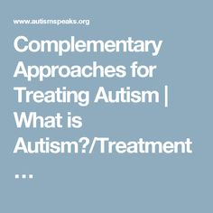 Complementary Approaches for Treating Autism | What is Autism?/Treatment…