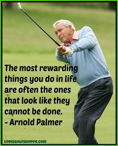 One great thought by Arnold Palmer! #golf #inspiration #lorisgolfshoppe ♠ re-pinned by  http://countryclubsinflorida.com/