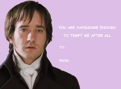 Just what every girl wants to hear. My Funny Valentine, Valentine Cards, You Are Handsome, Pride And Prejudice 2005, Jane Austen Novels, Matthew Macfadyen, Mr Darcy, Classic Literature, Book Memes