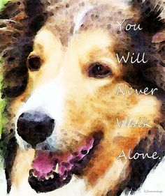 Dog Art - You Will Never Walk Alone by Sharon Cummings.