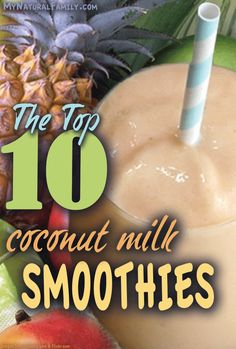 10 of the Best Coconut Milk Smoothie Recipes on MyNaturalFamily.com #smoothie #recipe