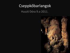 Cseppkőbarlangok Huszti Dóra 9.o 2011..>