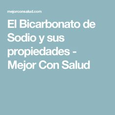 El Bicarbonato de Sodio y sus propiedades - Mejor Con Salud