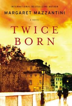 Twice Born by Margaret Mazzantini,Ann Gagliardi, Click to Start Reading eBook, This international bestseller is a sweeping portrait of motherhood, loss, and redemption in war-torn