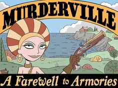 "MURDERVILLE Comic Book #1: A Farewell to Armories by Carol Lay — Marta Hardy, antiques weapons dealer, has opened an arms boutique in Muderville, ME, also known as ""Murderville"" because of its sketchy reputation. The Mayor and First Lady of Muderville, Leo and Antonia Scazzo, are all that stand between the alluring Hardy and her deadly plans for the island village."