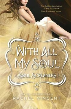 With All My Soul by Rachel Vincent | Series: Soul Screamers, BK#7 | Publication Date: April 1, 2013 | #YA #paranormal
