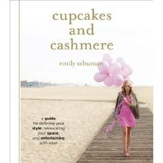Cupcakes and Cashmere by Emily Schuman (of the blog by the same name) Publish Date - Aug 2012 @Kristen Jenkins sounds like something you'd like!