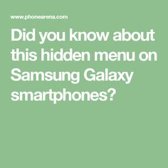 Did you know about this hidden menu on Samsung Galaxy smartphones?