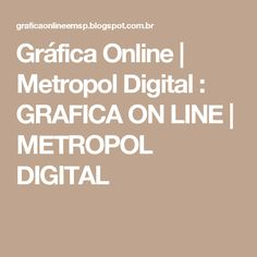 Gráfica Online | Metropol Digital : GRAFICA ON LINE | METROPOL DIGITAL