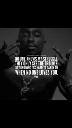 No one sees my struggle - Tupac quote