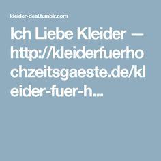 Ich Liebe Kleider — http://kleiderfuerhochzeitsgaeste.de/kleider-fuer-h...