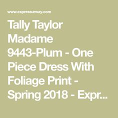 Tally Taylor Madame 9443-Plum - One Piece Dress With Foliage Print - Spring 2018 - ExpressURWay