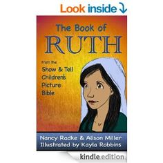 The Book of Ruth (Show and Tell Bible) - Kindle edition by Nancy Radke, Alison Miller, illustrated by Kayla Robbins. Religion & Spirituality Kindle eBooks http://www.amazon.com/Book-Ruth-Show-Bible-ebook/dp/B009EEOWOS/ref=sr_1_1?s=digital-text&ie=UTF8&qid=1377829611&sr=1-1&keywords=book+of+ruth+radke