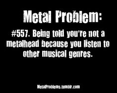I can listen to whatever kind of music I want to. You got a problem with that? Too damn bad.