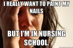 I really want to paint my nails, but I'm in nursing school.