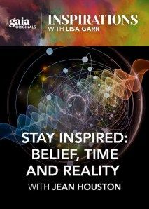 """Inspirations: Stay Inspired: Belief, Time and Reality with Jean Houston - 3/16/2016 - Season 8, Episode 3 - For Jean Houston, """"I Am"""" is the ultimate Western mantra – a core memory that is both sound and purpose. Even as we are in the universe, the universe is in us. And once we realize that we are the universe, we have access to many of its powers and capacities. In a fascinating example, in this provocative interview, originally webcast on March 16, 2016, she describes some modest...."""