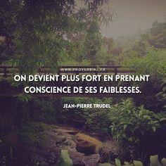 On devient plus fort en prenant conscience de ses faiblesses. — Jean-Pierre Trudel #citation #force #faiblesse