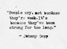 """People cry, not because they're weak, ..."""