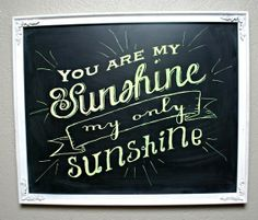 This was my Grandpa Groth's favorite song to sing to my Grandma. Everytime I see these words or hear this song, they are with me.   credit: Savannah at Classy Clutter [http://www.classyclutter.blogspot.com/2012/09/chalkboard-lettering-easy-way.html]