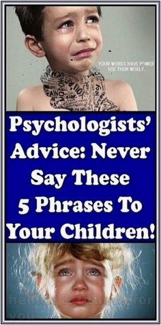 PSYCHOLOGISTS ADVICE: NEVER SAY THESE 5 PHRASES TO YOUR CHILDREN | 238 health and fitness